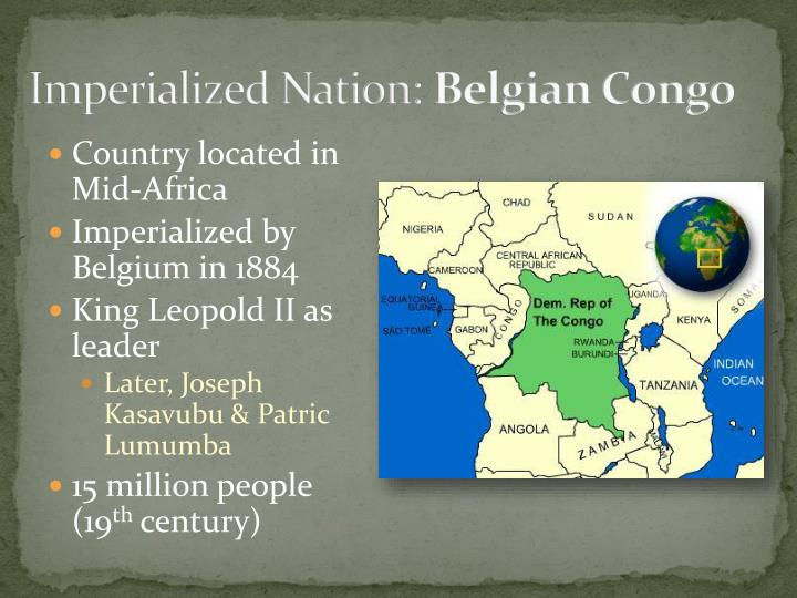 king leopold ii and belgian imperialism essay Only 90 years ago, the agents of king leopold ii of belgium massacred 10 million  africans in the congo cutting off hands as we see in sierra leone today, was.