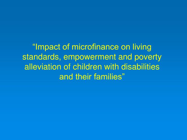 """""""Impact of microfinance on living standards, empowerment and poverty alleviation of children with disabilities and their families"""""""