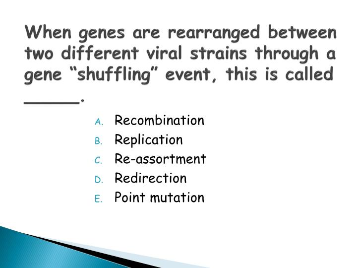 "When genes are rearranged between two different viral strains through a gene ""shuffling"" event, this is called _____."