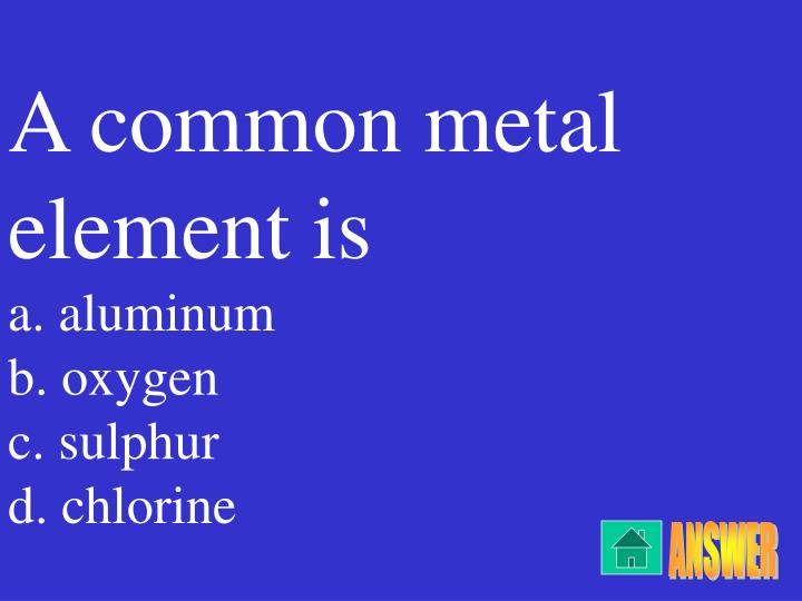 A common metal element is