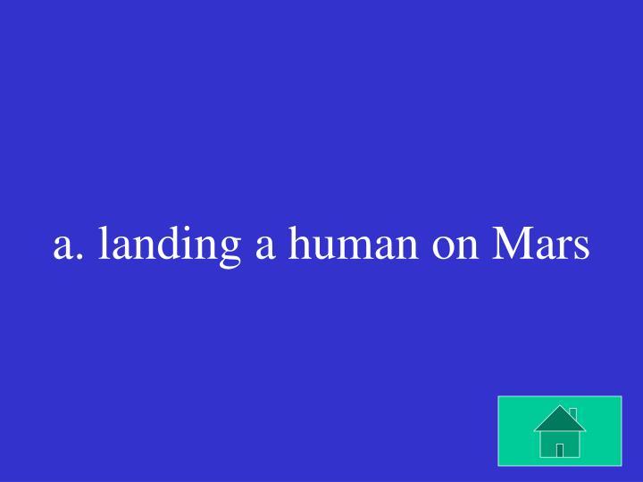 a. landing a human on Mars