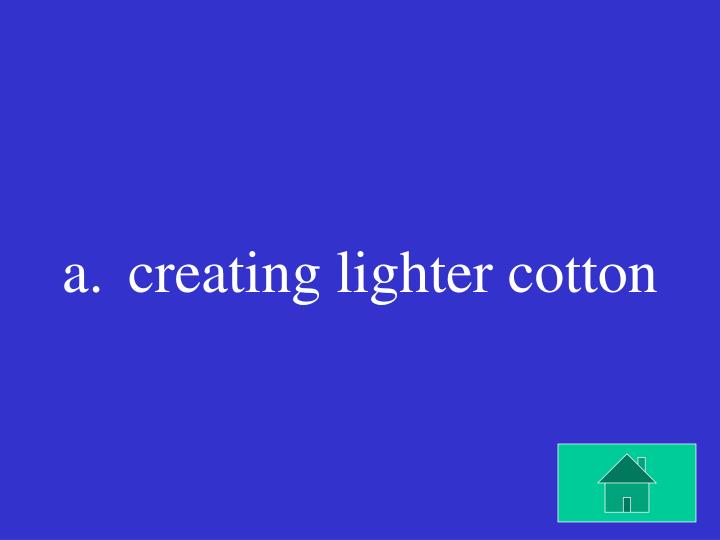 creating lighter cotton