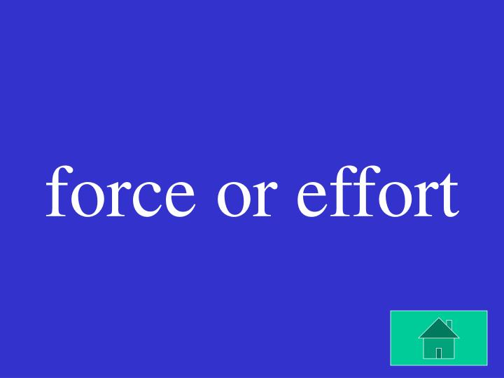 force or effort