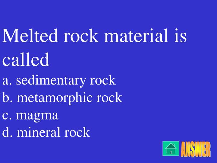 Melted rock material is called