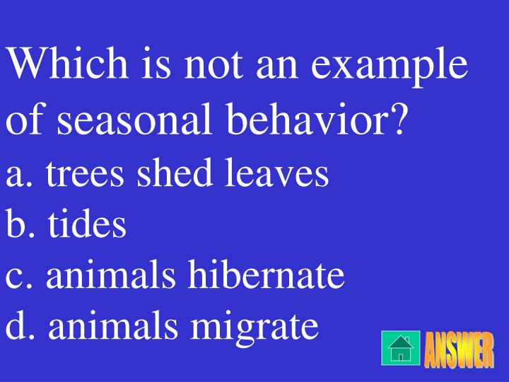 Which is not an example of seasonal behavior?