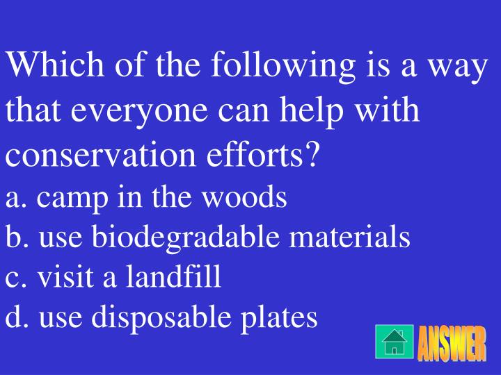 Which of the following is a way that everyone can help with conservation efforts?
