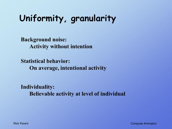 Uniformity, granularity