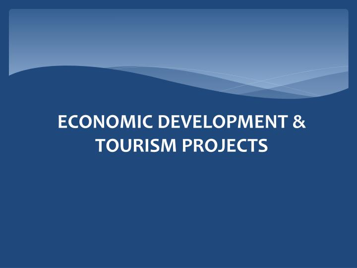 ECONOMIC DEVELOPMENT & TOURISM PROJECTS