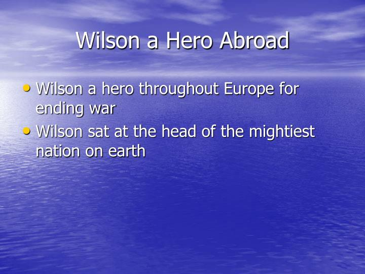 Wilson a Hero Abroad