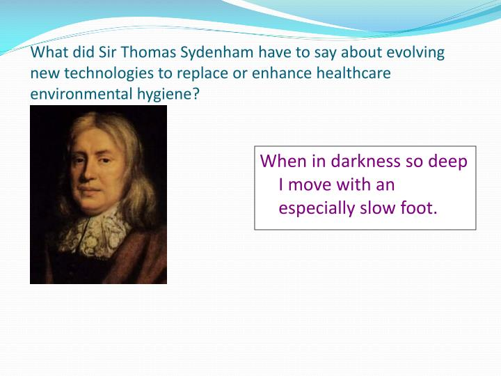 What did Sir Thomas Sydenham have to say about evolving new technologies to replace or enhance healthcare environmental hygiene?