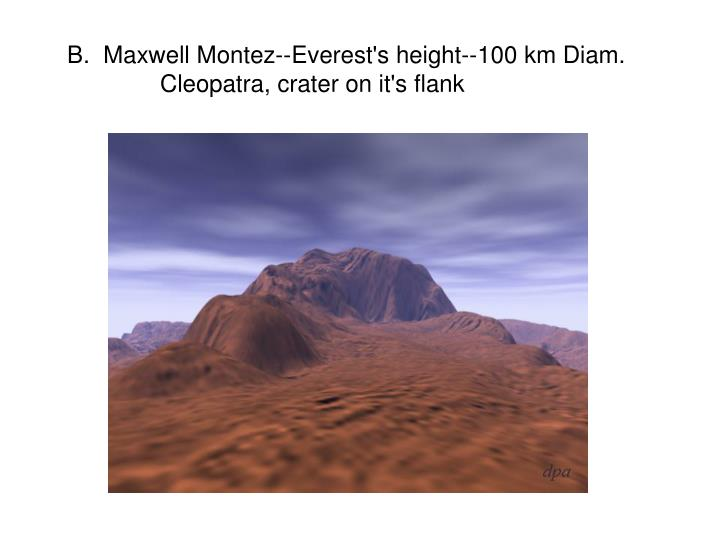 B.  Maxwell Montez--Everest's height--100 km Diam.