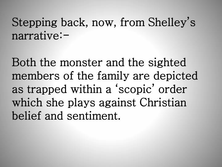 Stepping back, now, from Shelley's narrative:-