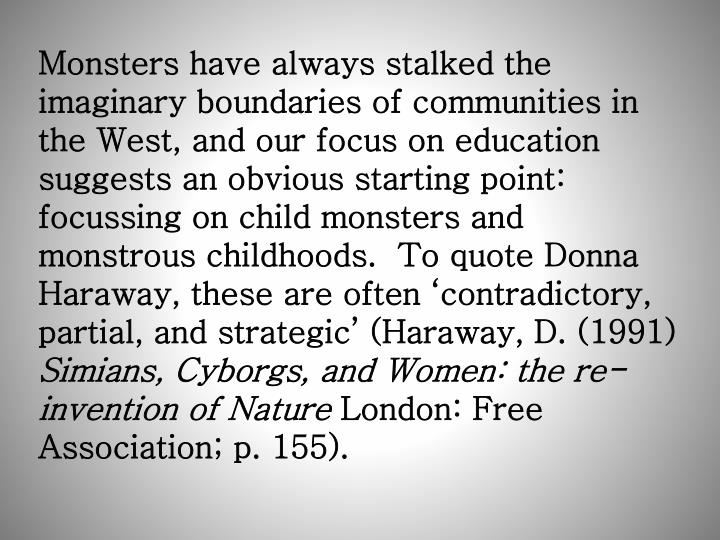 Monsters have always stalked the imaginary boundaries of communities in the West, and our focus on e...