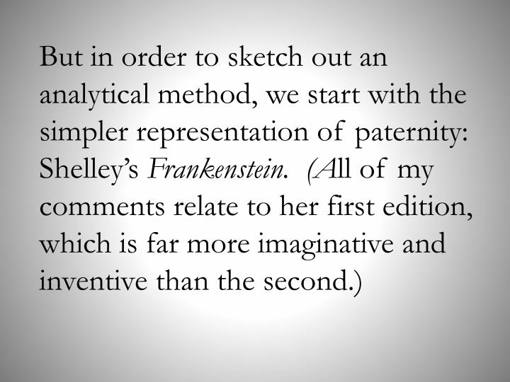 But in order to sketch out an analytical method, we start with the simpler representation of paternity: Shelley's