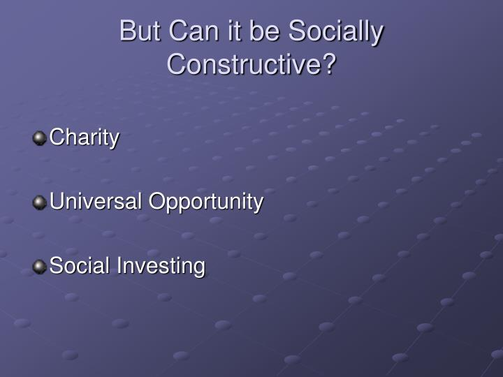 But Can it be Socially Constructive?