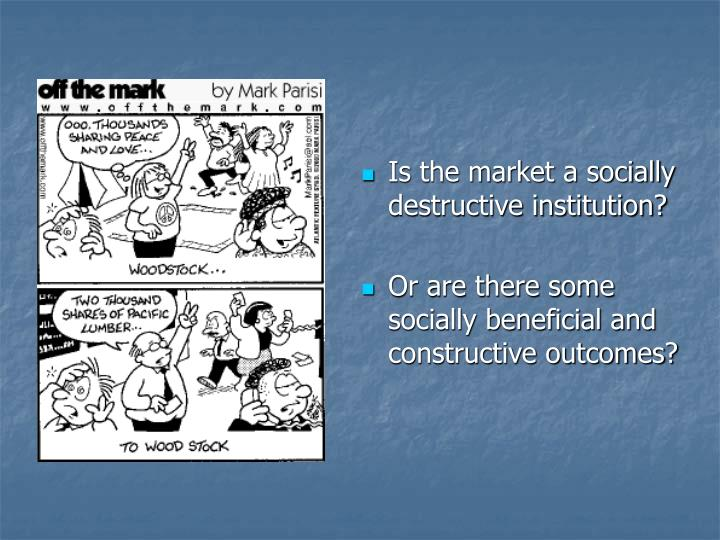 Is the market a socially destructive institution?