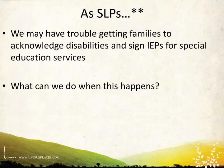 As SLPs…**