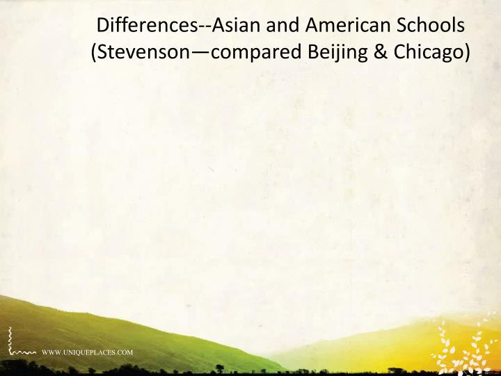 Differences--Asian and American Schools (Stevenson—compared Beijing & Chicago)