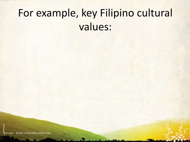 For example, key Filipino cultural values: