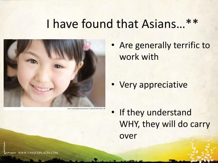 I have found that Asians…**