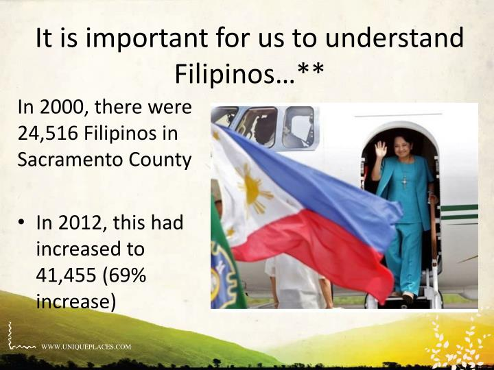 It is important for us to understand Filipinos…**