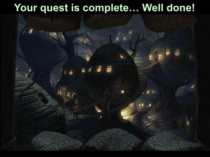 Your quest is complete… Well done!