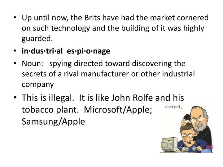 Up until now, the Brits have had the market cornered on such technology and the building of it was highly guarded.