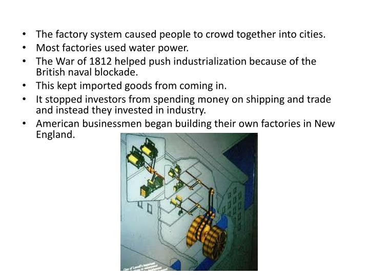 The factory system caused people to crowd together into cities.