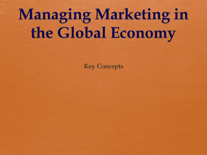 Managing marketing in the global economy
