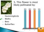 5 this flower is most likely pollinated by