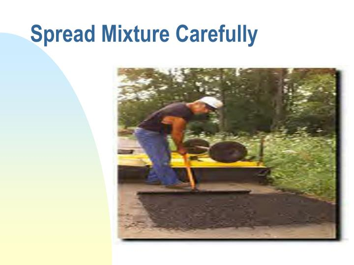 Spread Mixture Carefully