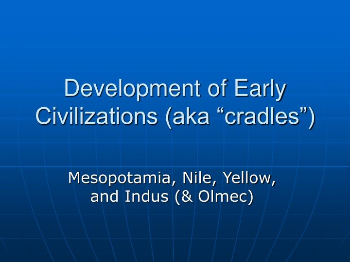 growth of early civilizations When the first civilizations did begin trading with each other about five long-distance trade in these early times was limited almost exclusively to luxury.