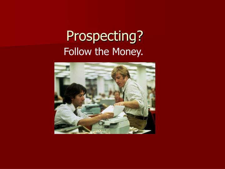 Prospecting?