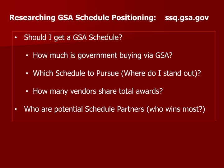 Researching GSA Schedule Positioning:    ssq.gsa.gov