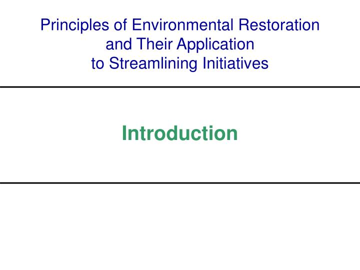 Principles of environmental restoration and their application to streamlining initiatives1