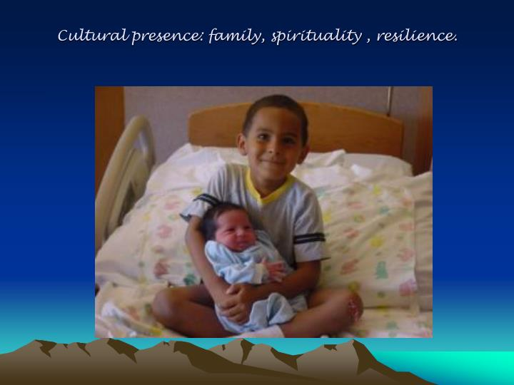 Cultural presence: family, spirituality ,