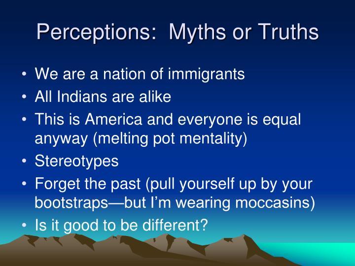 Perceptions:  Myths or Truths