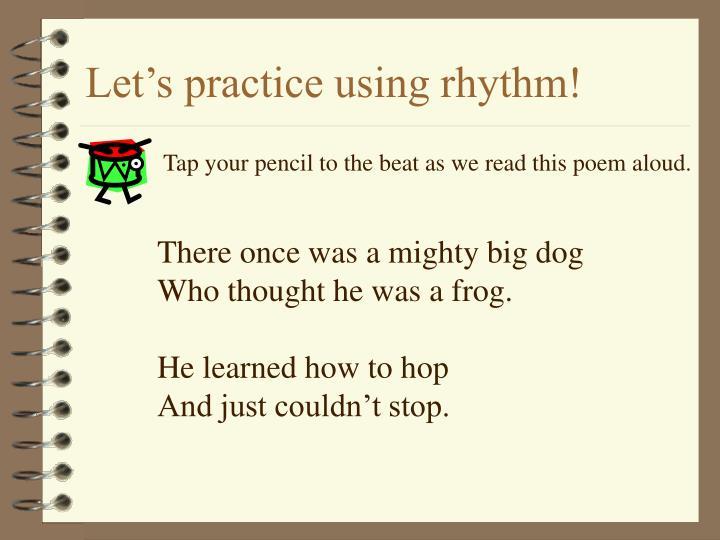 Let's practice using rhythm!