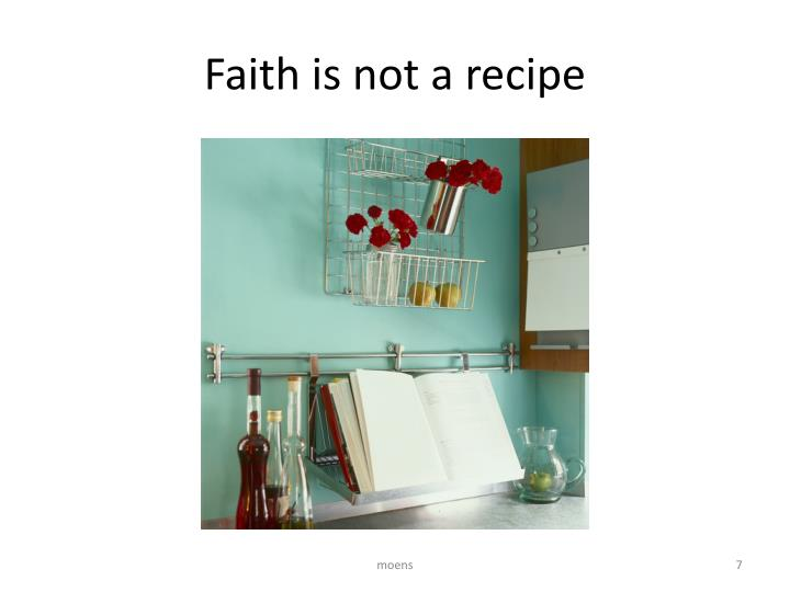 Faith is not a recipe