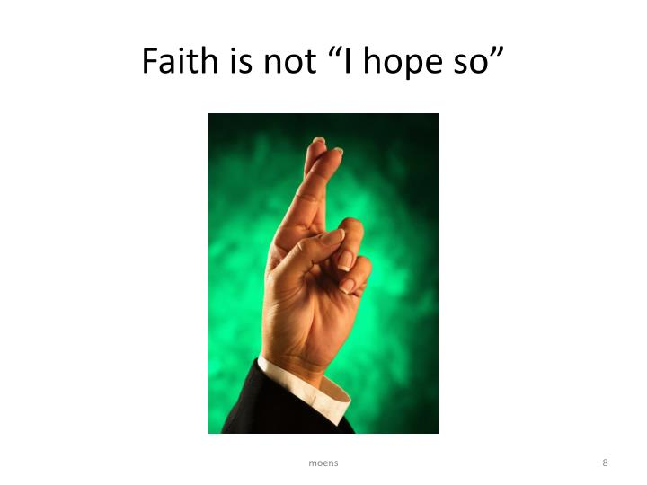 "Faith is not ""I hope so"""