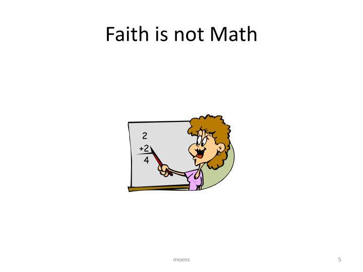 Faith is not Math