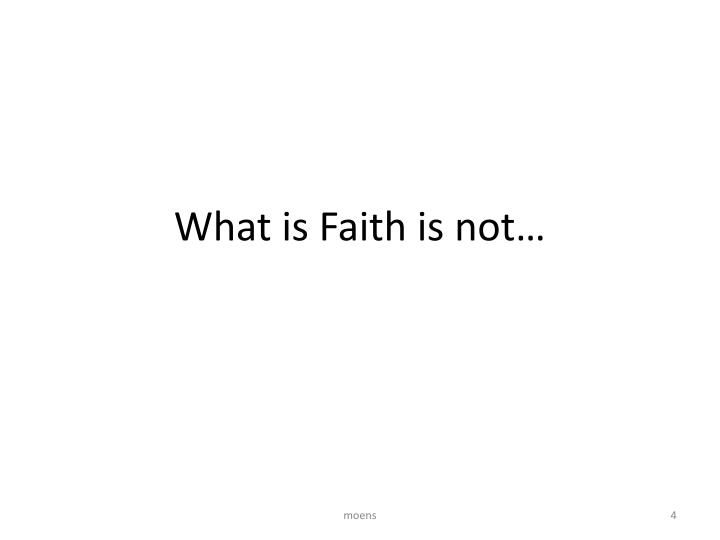 What is Faith is not…