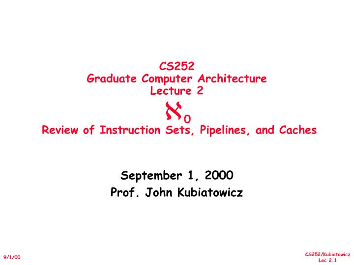Cs252 graduate computer architecture lecture 2 0 review of instruction sets pipelines and caches