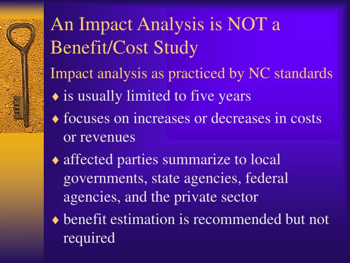 An impact analysis is not a benefit cost study