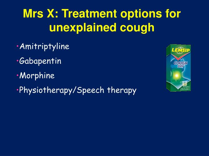 Mrs X: Treatment options for unexplained cough