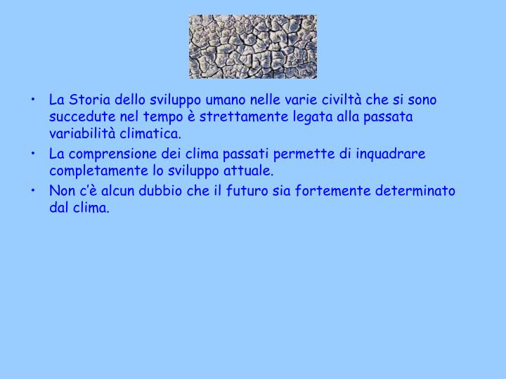 La Storia dello sviluppo umano nelle varie civiltà che si sono succedute nel tempo è strettamente legata alla passata variabilità climatica.