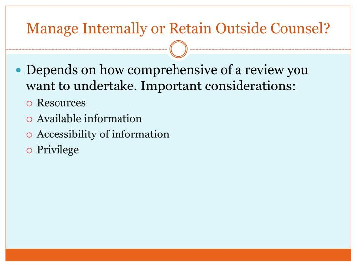 Manage internally or retain outside counsel