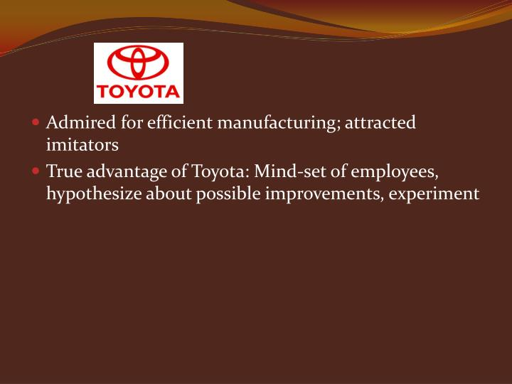 Admired for efficient manufacturing; attracted imitators