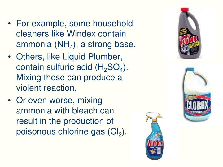 For example, some household cleaners like Windex contain ammonia (NH