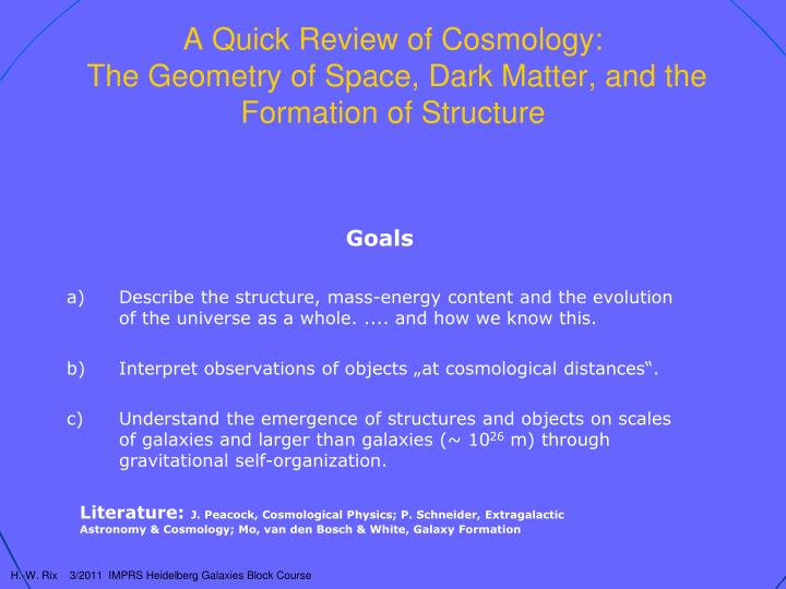 A quick review of cosmology the geometry of space dark matter and the formation of structure